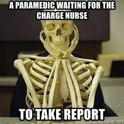 Skeleton waiting - A paramedic waiting for the charge nurse To take report