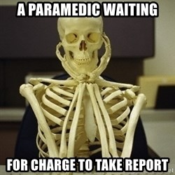 Skeleton waiting - A paramedic waiting For charge to take report