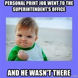 Baby fist - Personal print job went to the superintendent's office And he wasn't there