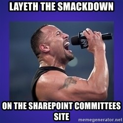 The Rock Catchphrase - Layeth THE SMACKDOWN ON THE SHAREPOINT COMMITTEES SITE