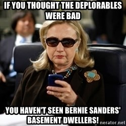 Hillary Clinton Texting - If you thought the deplorables were bad You haven't seen Bernie Sanders' basement dwellers!