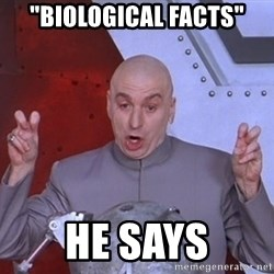 "Dr. Evil Air Quotes - ""Biological facts"" he says"