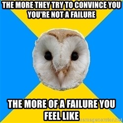 Bipolar Owl - The More They TRY To Convince You You're Not A failure THE MORE Of A Failure YOU Feel like