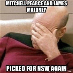 Face Palm - mitchell pearce aND JAMES MALONEY picked for nsw again