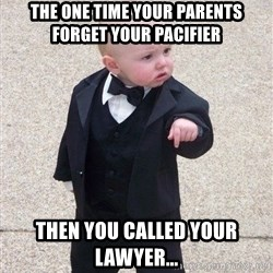 gangster baby - the one time your parents forget your pacifier then you called your LAWYER...