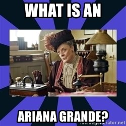 Maggie Smith being a boss - What is an ariana grande?