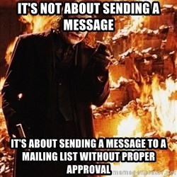 It's about sending a message - It's not about sending a message it's about sending a message to a mailing list without proper approval