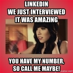 Call Me Maybe Girl - LinkedIn                                                                          We just Interviewed            it was amazing You have My Number,                                            So Call me Maybe!