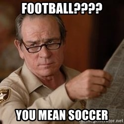 Tommy Lee Jones  - football???? you mean soccer