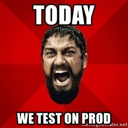 THIS IS SPARTAAA!!11!1 - TODAY WE TEST ON PROD