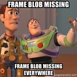 ToyStorys - Frame blob missing Frame blob missing everywhere