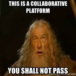 Gandalf You Shall Not Pass - This is a collaborative platform you shall not pass
