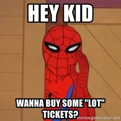 "Spidermanwhisper - Hey kid wanna buy some ""lot"" tickets?"