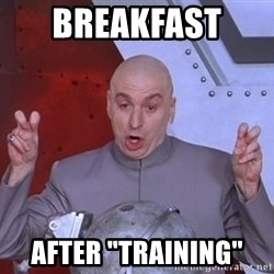 "Dr. Evil Air Quotes - BREAKFAST  AFTER ""TRAINING"""
