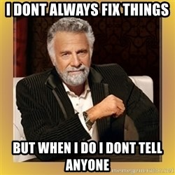 XX beer guy - I dont always fix things but when I do i dont tell anyone