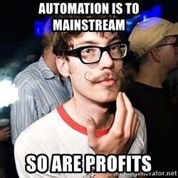 Super Smart Hipster - Automation is to mainstream So Are profits