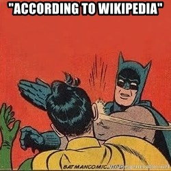 "batman slap robin - ""According to wikipedia"""