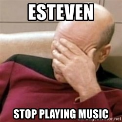 Face Palm - Esteven stop playing music