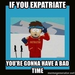 South Park Ski Instructor - if you expatriate you're gonna have a bad time