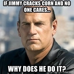 Jesse Ventura - If Jimmy Cracks Corn and no one cares... Why does he do it?