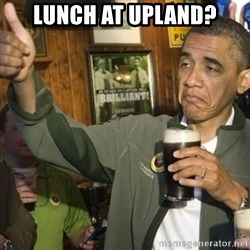 THUMBS UP OBAMA - lunch at upland?