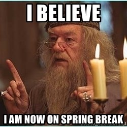 dumbledore fingers - I believe I am now on SPRING break