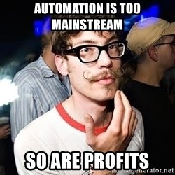 Super Smart Hipster - Automation is too mainstream  So are profits