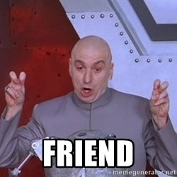 Dr. Evil Air Quotes -  Friend