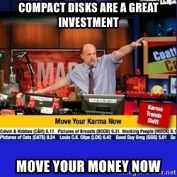 Move Your Karma - Compact disks are a great investment Move your money now