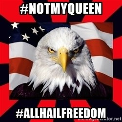 Bald Eagle - #Notmyqueen  #Allhailfreedom