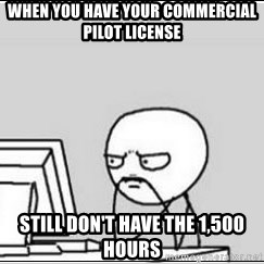 computer guy - when you have your commercial pilot license still don't have the 1,500 hours