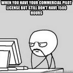 computer guy - when you have your commercial pilot license but still don't have 1500 hours