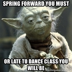 Yodanigger - Spring forward you must Or late to dance class you will Be