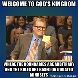 drew carey - Welcome to god's kingdom Where the boundaries are arbitrary and the rules are based on oudated mindsets