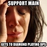 Crying lady - support main Gets to diamond playing dPs
