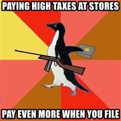 Socially Fed Up Penguin - Paying high taxes at stores Pay even more when you file