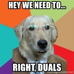 Business Dog - hey we need to... right, duals