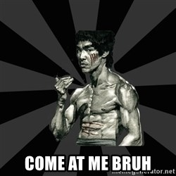 Bruce Lee Figther -  come at me bruh