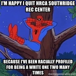 Spiderman Tree - I'm happy i quit hrca southridge rec center because i've been racially profiled for being a white one two many times