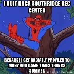 Spiderman Tree - I quit hrca southridge rec center because i get racially profiled to many god damn times thanks summer