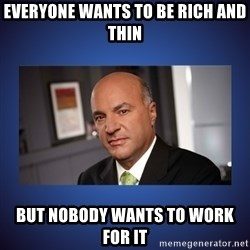 Kevin O'Leary - Everyone wants to be rich and thin but nobody wants to work for it