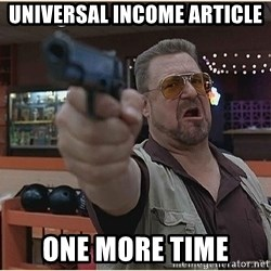 WalterGun - UNIVERSAL income Article One more time