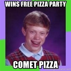 brian sin suerte - Wins free pizza party Comet Pizza