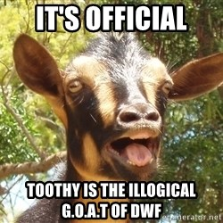 Illogical Goat - It's official Toothy is the illogical g.o.a.t of dwf