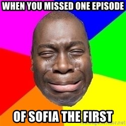 Sad Brutha - when you missed one episode of Sofia The First