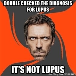 AngryDoctor - double checked the diagnosis for lupus it's not lupus