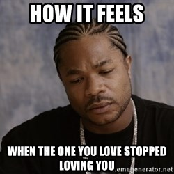 Sad Xzibit - How it feels When the one you love stopped loving you