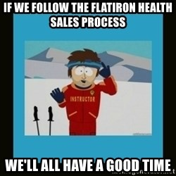 South Park Ski Instructor - If we follow the flatiron health sales process We'll all have a good time