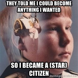 PTSD Clarinet Boy - They told me I could become anything I wanted So I became a (Star) citizen