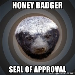 Fearless Honeybadger - Honey badger seal of approval